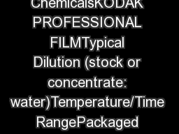 CHEMICALS FOR KODAK PROFESSIONAL BLACK-AND-WHITE FILMSKODAK PROFESSIONAL ChemicalsKODAK PROFESSIONAL FILMTypical Dilution (stock or concentrate: water)Temperature/Time RangePackaged PowderPackaged Liquid ConcentrateReplenisher AvailableFor Use InKeeping P