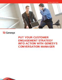 PUT YOUR CUSTOMER ENGAGEMENT STRATEGY INTO ACTION WITH GENESYS CONVERSATION MANAGER PRODUCT BROCHURE PRODUCT BROCHURE Genesys Conversation Manager  page  Not all customers are created equal  from the