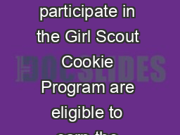 The Girl Scout Cookie Activity Pin All girls who participate in the Girl Scout Cookie Program are eligible to earn the annual Cookie Activity Pin