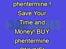 Click here to buy phentermine ! Save Your Time and Money! BUY phentermine ONLINE!  PDF document - DocSlides