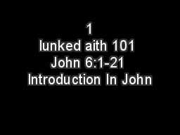 1 lunked aith 101 John 6:1-21 Introduction In John