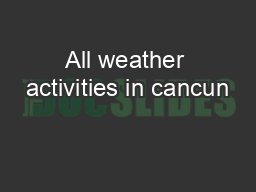 All weather activities in cancun