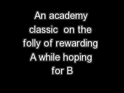 An academy classic  on the folly of rewarding A while hoping for B