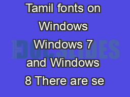Installing Tamil fonts on Windows Windows 7 and Windows 8 There are se