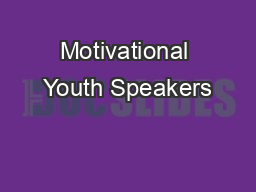 Motivational Youth Speakers PowerPoint PPT Presentation