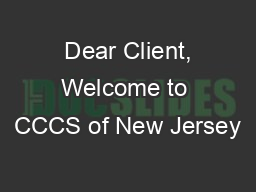 Dear Client, Welcome to CCCS of New Jersey PDF document - DocSlides