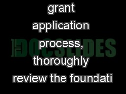 To begin the grant application process, thoroughly review the foundati PowerPoint PPT Presentation