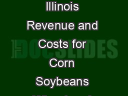 CROP COSTS Department of Agricultural and Consumer Economics University of Illinois Revenue and Costs for Corn Soybeans Wheat and DoubleCrop Soybeans Actual for  through  Projected  Department of Agr