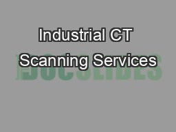 Industrial CT Scanning Services PDF document - DocSlides