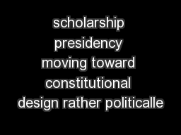 scholarship presidency moving toward constitutional design rather politicalle