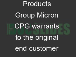 LIMITED LIFETIME WARRANTY  CRUCIAL MEMORY Micron Consumer Products Group Micron CPG warrants to the original end customer you that its Crucialbranded memory products are free from defects in material