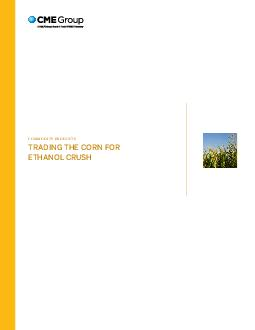 commodity products TRADING THE CORN FOR ETHANOL CRUSH Introduction In the ethanol industry the term corn crush refers both to a physical process as well as a value calculation