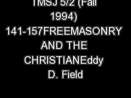 TMSJ 5/2 (Fall 1994) 141-157FREEMASONRY AND THE CHRISTIANEddy D. Field