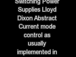 APPLICATION NOTE Average Current Mode Control of Switching Power Supplies Lloyd Dixon Abstract Current mode control as usually implemented in switching power supplies actually senses and controls peak