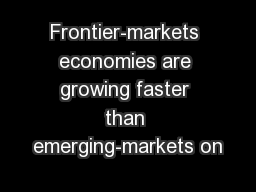 Frontier-markets economies are growing faster than emerging-markets on