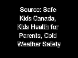 Source: Safe Kids Canada, Kids Health for Parents, Cold Weather Safety