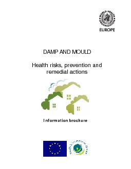 DAMP AND MOULD Health risks prevention and remedial actions Information brochure Abstract This information brochure has been developed in colla boration with WHO and the Health and Environment Allianc