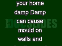 Keep your home free from damp and mould Is your home damp Damp can cause mould on walls and furniture and make window frames rot