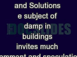 Damp Causes and Solutions e subject of damp in buildings invites much comment and speculation