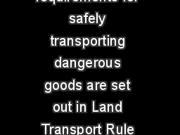 ISSN  print ISSN  online Transporting dangerous goods The requirements for safely transporting dangerous goods are set out in Land Transport Rule Dangerous Goods  and Land Transport Rule Dangerous Goo