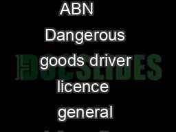 Page   Dangerous goods driver licence  general information DBGI REV ABN     Dangerous goods driver licence  general information Dangerous Goods Safety Act  Dangerous Goods Safety Road and Rail Transp