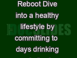 Day Jump Into Juicing Reboot Dive into a healthy lifestyle by committing to  days drinking only fresh fruits and vegetables