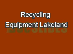 Recycling Equipment Lakeland PowerPoint PPT Presentation