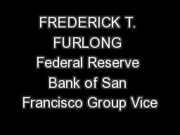 FREDERICK T. FURLONG Federal Reserve Bank of San Francisco Group Vice