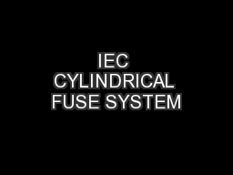 IEC CYLINDRICAL FUSE SYSTEM PowerPoint PPT Presentation