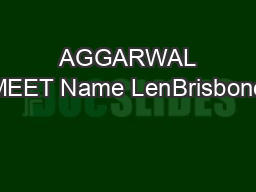 AGGARWAL MEET Name LenBrisbone PowerPoint PPT Presentation