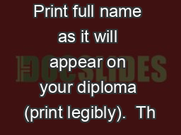 Print full name as it will appear on your diploma (print legibly).  Th