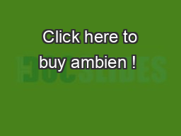 Click here to buy ambien !  PowerPoint PPT Presentation