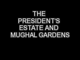 THE PRESIDENT'S ESTATE AND MUGHAL GARDENS