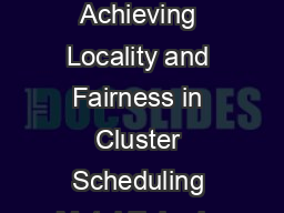 Delay Scheduling A Simple Technique for Achieving Locality and Fairness in Cluster Scheduling Matei Zaharia University of California Berkeley mateiberkeley