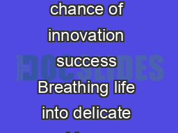 Breathing life into delicate ideas Developing a network of options to increase the chance of innovation success Breathing life into delicate ideas Contents The innovation debate Design research at Phi
