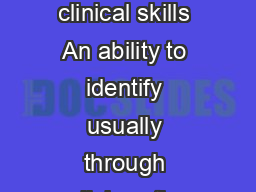 SPECIFIC SUPERVISION COMPETENCES Ability to help the supervisee practise clinical skills An ability to identify usually through collaboration with the supervisee and with reference to relevant traini