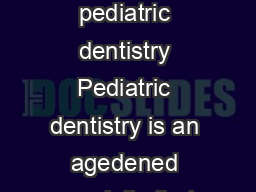 Overview  INTRODUCTION REFERENCE MANUAL V  NO    Denitions and scope of pediatric dentistry Pediatric dentistry is an agedened specialty that provides both primary and comprehensive preventive and the