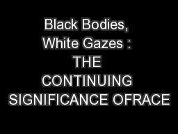 Black Bodies, White Gazes : THE CONTINUING SIGNIFICANCE OFRACE
