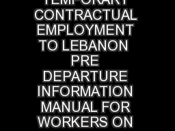 PRE DEPARTURE INFORMATION MANUAL FOR WORKERS ON TEMPORARY CONTRACTUAL EMPLOYMENT TO LEBANON  PRE DEPARTURE INFORMATION MANUAL FOR WORKERS ON TEMPORARY CONTRACTUAL EMPLOYMENT TO LEBANON PART  I GENERAL