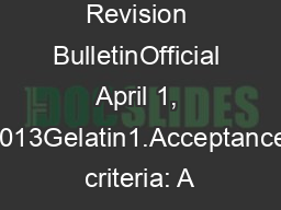 Revision BulletinOfficial April 1, 2013Gelatin1.Acceptance criteria: A