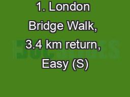 1. London Bridge Walk, 3.4 km return, Easy (S)