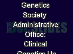 Clinical Genetics Society  Administrative Office: Clinical Genetics Un PDF document - DocSlides