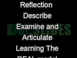 The DEAL Model for Critical Reflection  Describe Examine and Articulate Learning The DEAL model was developed by Dr