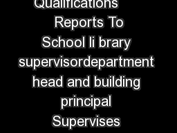SAMPLE JOB DESCRIPTION Title SCHOOL LIBRARIAN Qualifications       Reports To School li brary supervisordepartment head and building principal Supervises Paraprofessionals who comprise the school lib