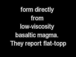 form directly from low-viscosity basaltic magma. They report flat-topp