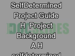 by Bob Horton and Kathy Cox Extension Specialists H Youth Development SelfDetermined Project Guide H  Project Background A H selfdetermined project is an opportunity for members to go beyond the scope