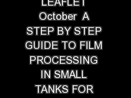 Page  of  PROCESSING YOUR FIRST BL AC K WHITE FILM INFORMATION LEAFLET October  A STEP BY STEP GUIDE TO FILM PROCESSING IN SMALL TANKS FOR HOBBYISTS STUDENTS AND SCHOOLS PROCESSING A FILM IS EASY Even