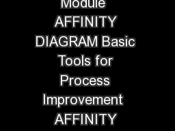 Basic Tools for Process Improvement AFFINITY DIAGRAM  Module  AFFINITY DIAGRAM Basic Tools for Process Improvement  AFFINITY DIAGRAM What is an Affinity Diagram An Affinity Diagram is a tool that gath PowerPoint PPT Presentation