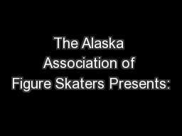The Alaska Association of Figure Skaters Presents: