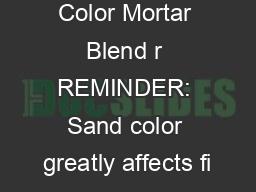 Glen-Gery Color Mortar Blend r REMINDER: Sand color greatly affects fi